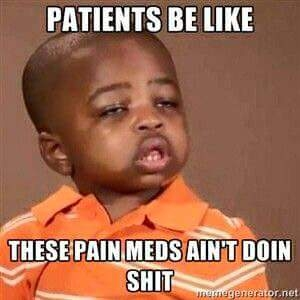 Patients-be-like-these-pain-meds-aint-doing-shit-Funny-and-Hilarious-Medical-Pictures.jpg
